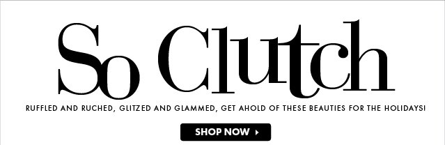 So Clutch - Shop Now!