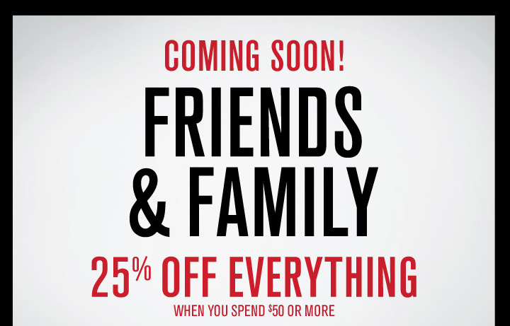 Coming Soon! Friends & Family Sale