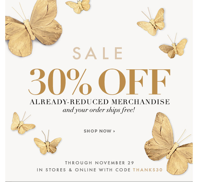 Shop Now For An Extra 30% Off Already Reduced Merchandise, In-Store & Online!