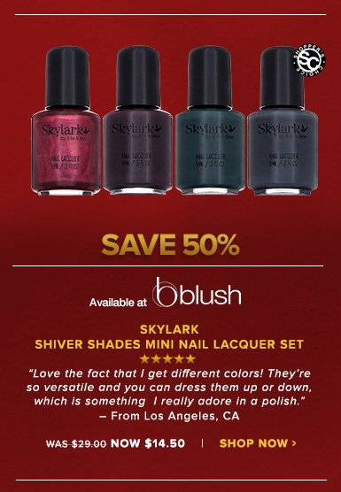 """Shopper's Choice. 5 Stars Skylark Shiver Shades Mini Nail Lacquer SetSmooth, elegant shades perfect for winter. """"Love the fact that I get different colors! They're so versatile and you can dress them up or down, which is something  I really adore in a polish."""" – From Los Angeles, CA Was $29.00 Now $14.50Save 50%!Shop Now>>"""