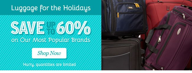 Luggage for the Holidays. Save up to 60%. Shop Now.