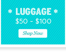 Shop Luggage $50 to $100.
