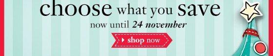 choose your savings now thru 24 november