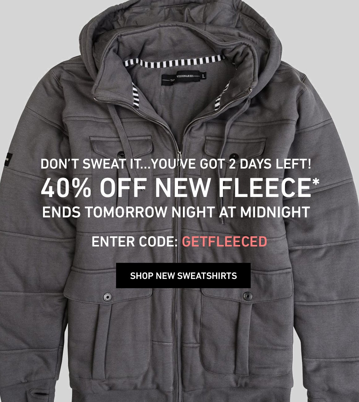 2 Days Left: 40% Off Fleece! Enter Code: GETFLEECED