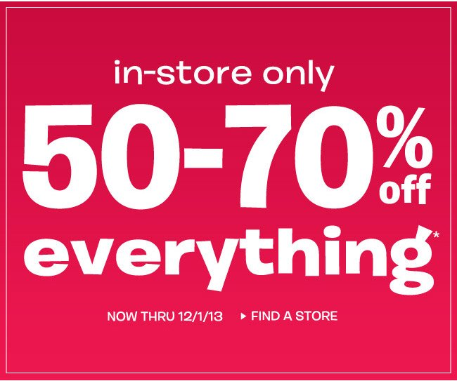 50-70% off everything in-store only