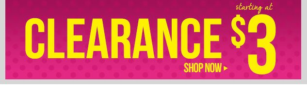 Clearance starting at $3! SHOP NOW!
