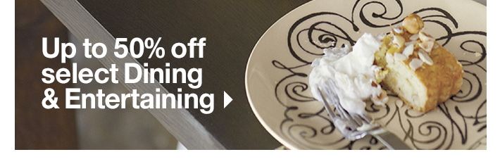 Up to 50% off select Dining &  Entertaining