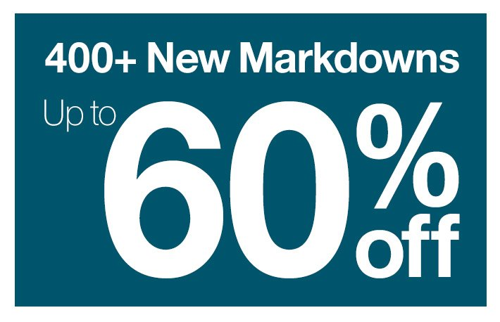 400+ New Markdowns, Up to 60% off