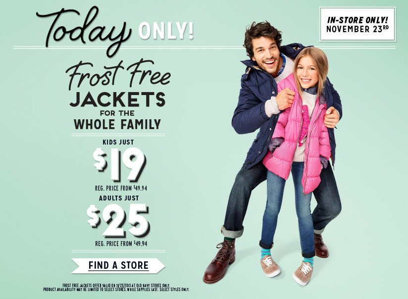 Today ONLY! Frost Free JACKETS FOR THE WHOLE FAMILY | KIDS JUST $19 | ADULTS JUST $25 | FIND A STORE