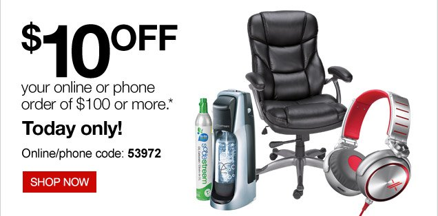 $10 off  your online or phone order of $100 or more.* Today only! Online/phone  code: 53972. Shop now