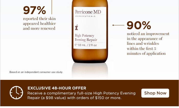 Exclusive 48-Hour Offer: Receive a complimentary full-size High Potency Evening Repair with orders of $