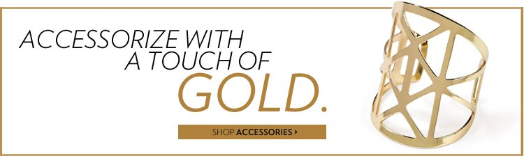Accessorize with a touch of gold