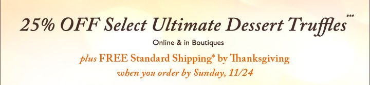 25% OFF Select Ultimate Dessert Truffles*** - Online & in Boutiques