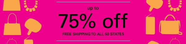up to 75% off; free shipping to all 50 states