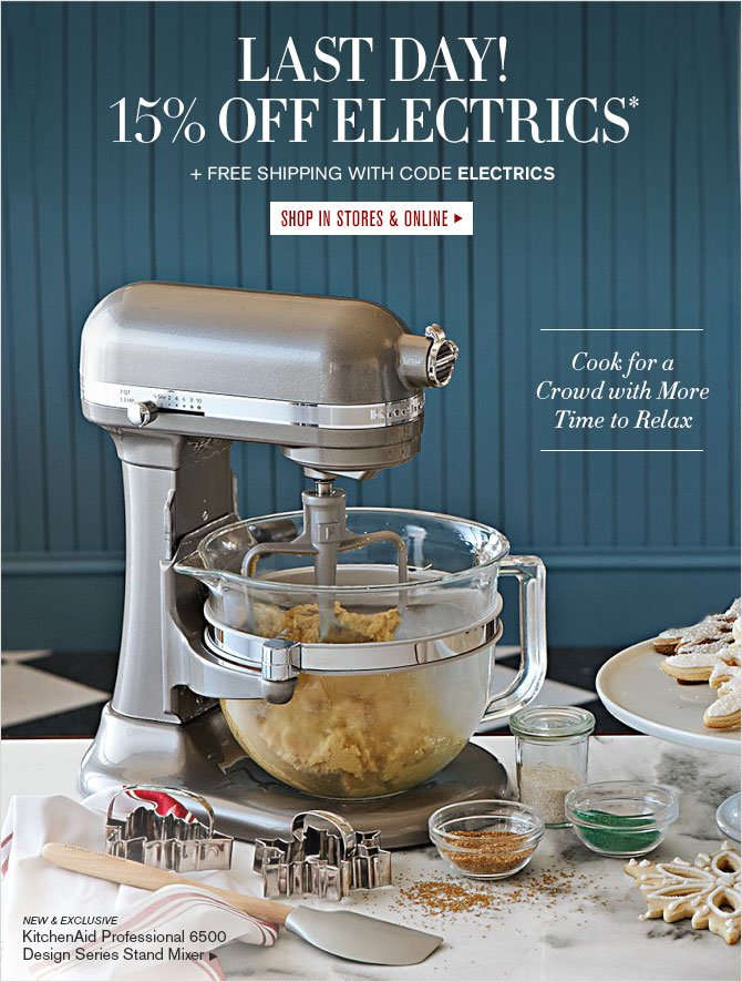 LAST DAY! - 15% OFF ELECTRICS* + FREE SHIPPING WITH CODE ELECTRICS - SHOP IN STORES & ONLINE - Cook for a Crowd with More Time to Relax