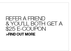 Refer a Friend and You'll Both Get a $25 E-Coupon