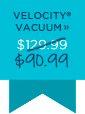 VELOCITY® VACUUM - $90.99