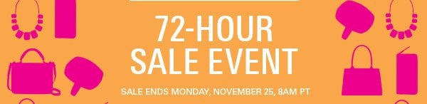 72-Hour Sale Event: Sale Ends Monday, November 25, 8AM PT