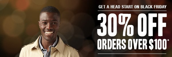 Get a head start on Black Friday: 30% off orders over $100*