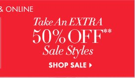 Take An Extra 50% Off** Sale Styles  SHOP SALE