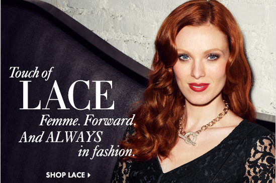 Touch of lace Femme. Forward. And Always in fashion.  SHOP LACE