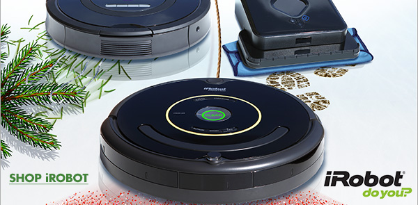 HOLIDAY MESSES ARE NO MATCH FOR iROBOT iRobot(R) do you? SHOP iROBOT