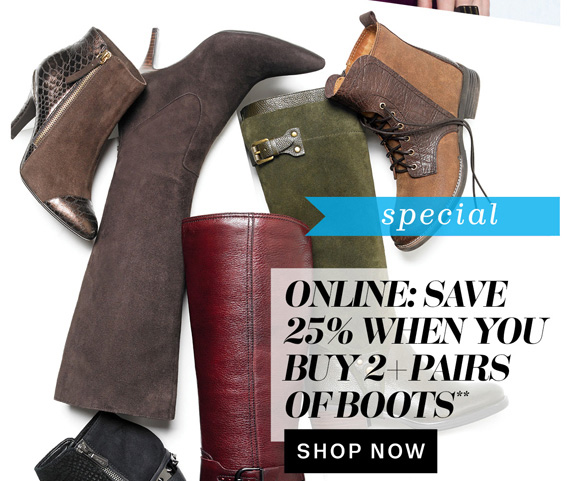 Special. Online: Save 25% when you buy 2+ pairs of boots**. Shop Now.