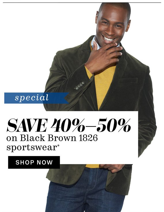 Special. Save 40%-50% on Black Brown 1826 sportswear*. Shop Now.