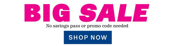 BIG SALE. No savings pass or promo code needed. Shop Now