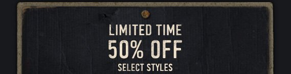 LIMITED TIME 50% OFF SELECT STYLES