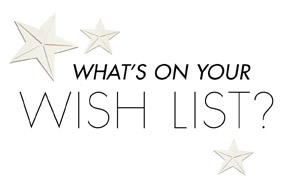 WHAT'S ON YOUR WISHLIST?