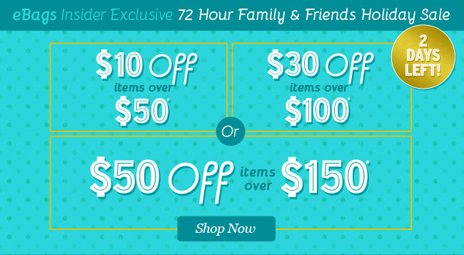 eBags Insider Exclusive. 72 Hour Family and Friends Holiday Sale. Choose Your Offer. Shop Now.