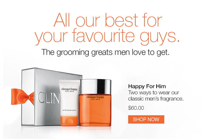 All our best for your favourite guys. The grooming greats men love to get. Happy For Him. Two ways to wear our classic men's fragrance. $60.00 SHOP NOW