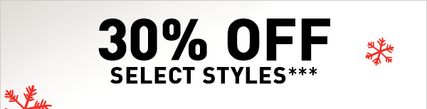 30% OFF SELECT STYLES***