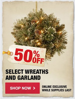 50% OFF Select Wreaths and Garland
