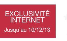 Exclusivité internet jusqu'au 10/12/13
