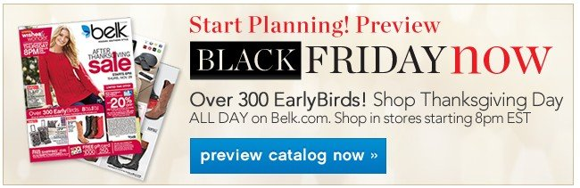 Start Planning Preview! Shop over 300 Early on Belk.com. Shop In-store starting at 8PM. Black Friday Now. Preview catalog now.