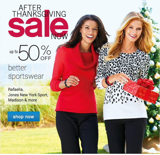 After Thanksgiving Sale Now. Up to 50% off Better Sportswear. Shop now.