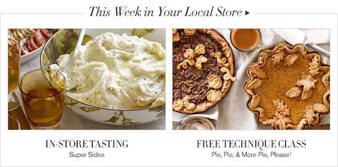 This Week in Your Local Store -- IN-STORE TASTING, Super Sides -- FREE TECHNIQUE CLASS, Pie, Pie & More Pie, Please!