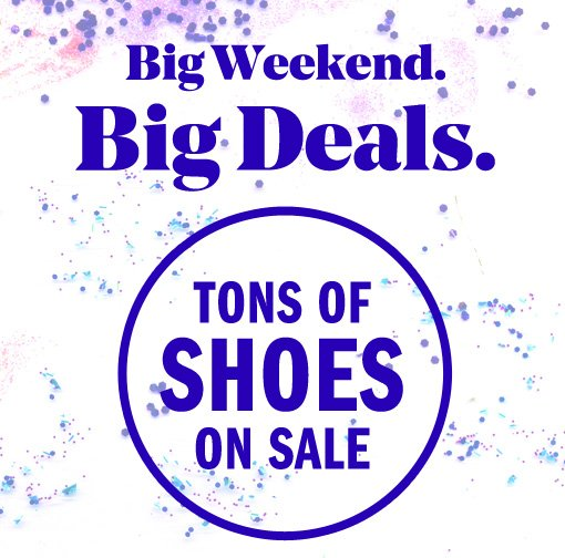 big weekend big deals tons of shoes on sale