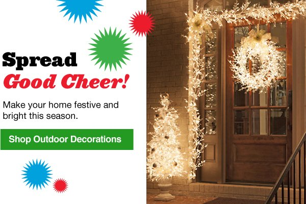 Spread good Cheer! Make your home festive and bright this season.Shop Outdoor Decorations.