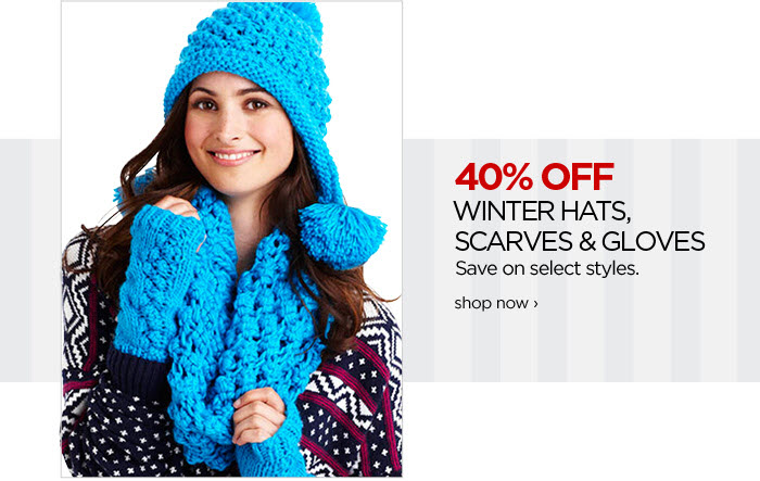 40% OFF WINTER HATS, SCARVES & GLOVES Save on select styles.  shop now ›