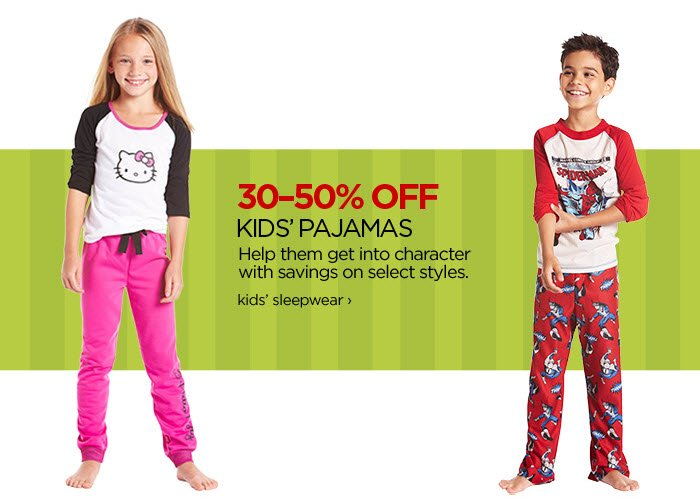 30-50% OFF KID'S PAJAMAS Help them get into character with savings on select styles.   kids' sleepwear ›