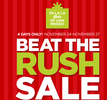 FA LA LA LOTS OF LOW PRICES! 4 DAYS ONLY! NOVEMBER 24-NOVEMBER 27 BEAT THE RUSH SALE