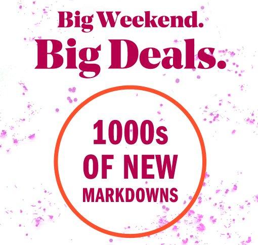big weekend big deals 1000s of new markdowns