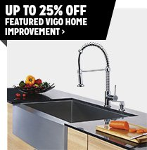 Up to 25% off Featured Vigo Home Improvement