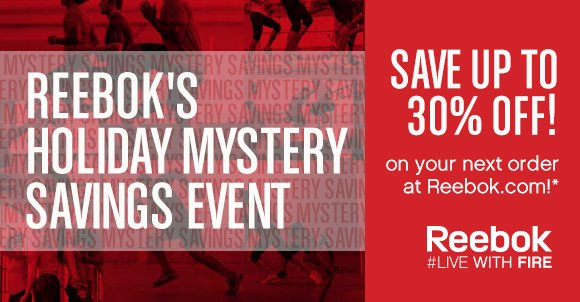 SAVE UP TO 30% OFF! ON YOUR NEXT ORDER AT REEBOK.COM*