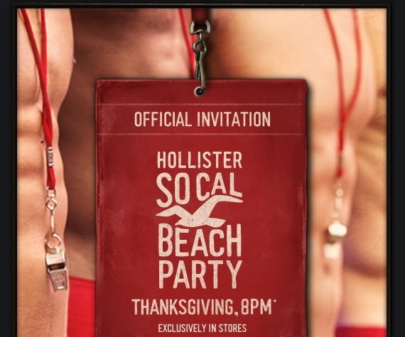 OFFICIAL INVITATION HOLLISTER  SO CAL BEACH PARTY THANKSGIVING, 8PM* EXCLUSIVELY IN STORES