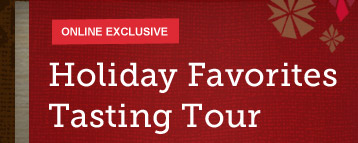 ONLINE EXCLUSIVE -- Holiday Favorites  Tasting Tour