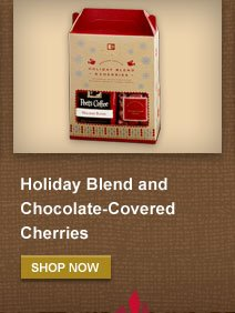Holiday Blend and Chocolate-Covered  Cherries -- SHOP NOW
